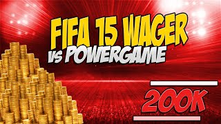 Fifa 15 | Wager vs PowerGame