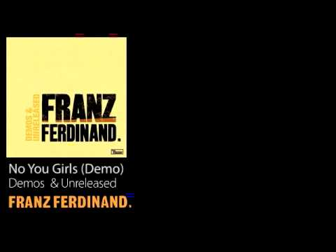 No You Girls (Demo) - Demos &amp; Unreleased - Franz Ferdinand