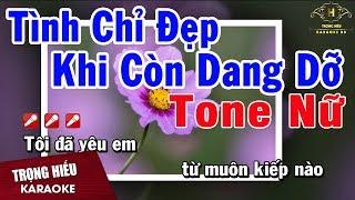 Karaoke Tình Chỉ Đẹp khi Còn Dang Dỡ Tone Nữ Nhạc Sống | trọng Hiếu