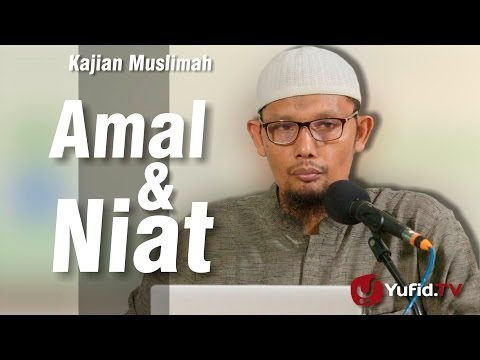 Kajian Muslimah : Amal & Niat - Ustadz Abu Salman