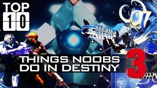 TOP TEN: Things Noobs Do 3! Funny Destiny Bloopers, Fails, And More! (Rise of Iron, The Dawning)