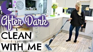 AFTER DARK CLEAN WITH ME  |  NIGHT TIME CLEANING ROUTINE UK |  SPEED CLEANING