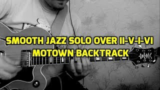 Smooth Jazz solo over II-V-I-VI ( (Motown backing track)