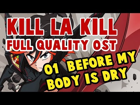 Kill La Kill OST - 01 - Before my body is dry (FULL QUALITY)