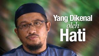 Ceramah Singkat: Yang Dikenal oleh Hati - Ustadz Abdullah Taslim, MA.
