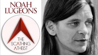 Noah Lugeons: The Scathing Atheist (TTA Podcast 324)