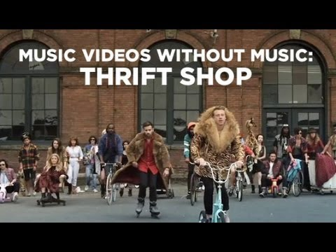 Music Videos Without Music: Thrift Shop video