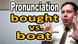How to Pronounce BOUGHT vs. BOAT [ ForB English Lesson ]