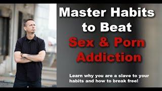 Master Habits to Break Free of Porn Addiction and Sex Addiction