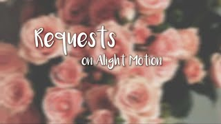 Requests on Alight Motion // fullxmoon.edits
