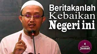 Khutbah Jumat: Beritakanlah Kebaikan-Kebaikan Negeri Ini - Ustadz Aris Munandar