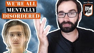 We're All Mentally Disordered | The Matt Walsh Show Ep. 64
