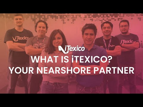 What is iTexico? Your Nearshore Technology Partner.