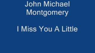 Watch John Michael Montgomery I Miss You A Little video
