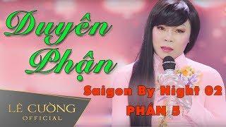 Chàng trai giả gái hát giọng nữ đỉnh của đỉnh | Duyên Phận - Lê Cường | Saigon By Night 02 | Phần 5