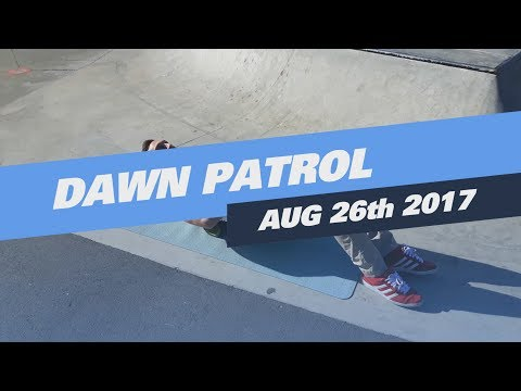 Dawn Patrol / August 26th 2017
