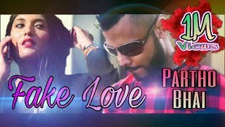 Partho Bhai- FAKE LOVE Official Music video HD 2k16 (bangla rap)