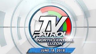 TV Patrol North Central Luzon - June 18, 2018