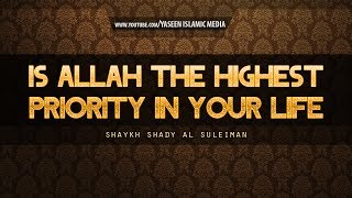 Is Allah the Highest Priority in Your Life   Powerful Reminder   Shaykh Shady Al Suleiman