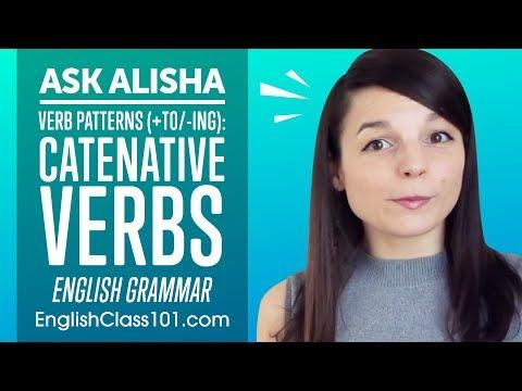 Verb Patterns (+to/-ing): Catenative Verbs - English Grammar
