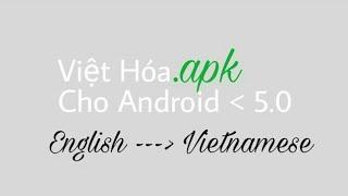 Hướng dẫn Việt Hoá một số file apk trực tiếp trên điện thoại cho các máy Android dưới 5.0 (REUP)