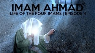 LIFE OF THE FOUR IMAMS  IMAM AHMAD IBN HANBAL