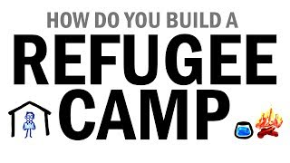 How Do You Build A Refugee Camp?