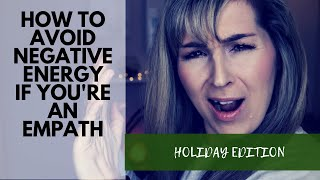 anxiety management, empath, coping skills, holiday tips, energy vampire, negative energy shield how
