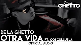 De La Ghetto - Otra Vida ft. Cosculluela [Official Audio]