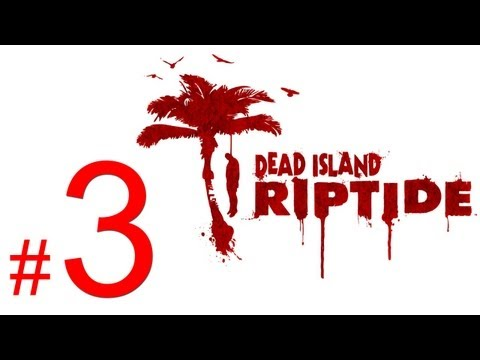 Dead Island Riptide gameplay walkthrough part 3 let's play
