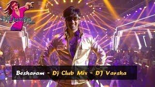 Besharm - Besharam Club Mix - DJ Varsha DjDuniya com