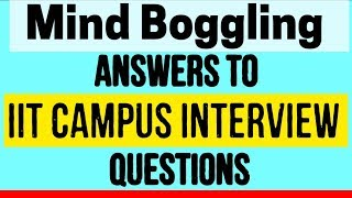 Mind-boggling Answers of IIT Campus Placement Interview Questions and answers
