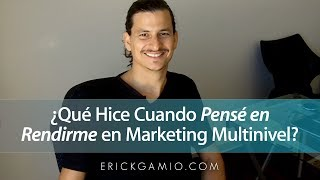 ¿Qué Hice Cuando Pensé en Rendirme en Marketing Multinivel? (Redes de Mercadeo)