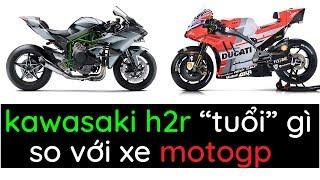 "kawasaki h2r ""tuổi"" gì so với xe motogp"