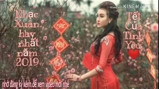 Nhạc Xuân 2019-liên khúc nhạc xuân remix 2019 hay nhất năm nhạc Tết remix mới nhất 2019