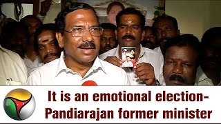 It is an emotional election-Pandiarajan former minister from Panneerselvam camp