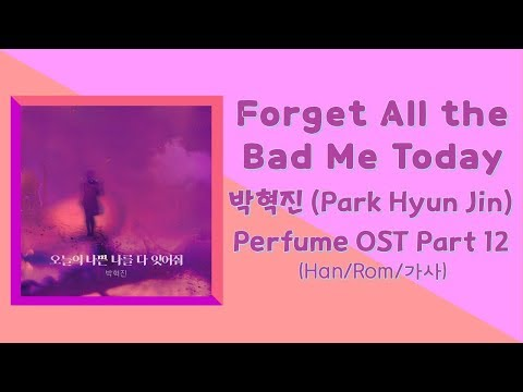 Download Forget All the Bad Me Today – 박혁진 Park Hyun Jin  퍼퓸 Perfume OST Part 12 Han/Rom/가사 Mp4 baru