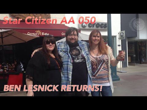 Star Citizen AA 050 Ben Lesnick Returns!