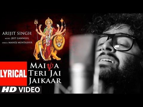 MAIYA TERI JAI JAIKAAR  Lyrical  |Arijit Singh Jeet Gannguli Gurmeet Choudhary|Navratri Special Song