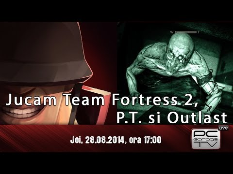 LIVE - Jucam Team Fortress 2, P.T. si Outlast
