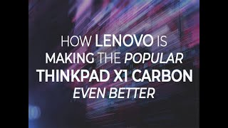 How Lenovo is making the popular ThinkPad X1 Carbon even better