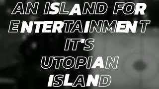 Entertainment Island it's Utopian Island