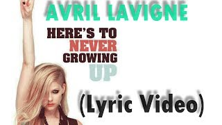Avril Lavigne - Here's To Never Growing Up (Lyric)
