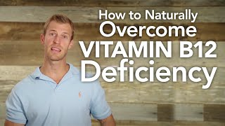 How to Naturally Overcome Vitamin B12 Deficiency