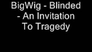 Watch Bigwig Blinded video