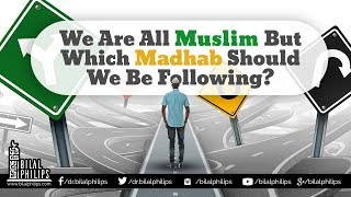 Which Madhab Should We Be Following? – Dr Bilal Philips
