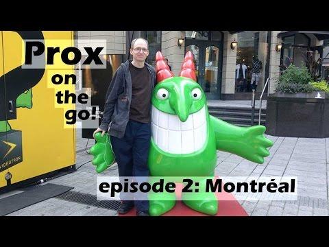 Prox on the Go! episode 2 - Montréal