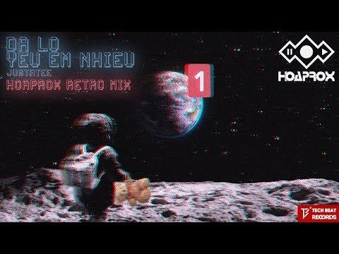 JustaTee - ?ã L? Yêu Em Nhi?u   Hoaprox Retro mix   OFFICIAL AUDIO VIDEO