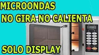 Causa Horno Microondas No Calienta No Enciende No Gira  Solo Funciona  Display y Bombillo