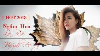 Ngắm Hoa Lệ Rơi   Huỳnh Ái Vy   Hiện Tượng Mới ShowBiz Việt 2018
